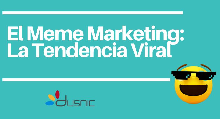 EL MEME MARKETING: LA TENDENCIA VIRAL